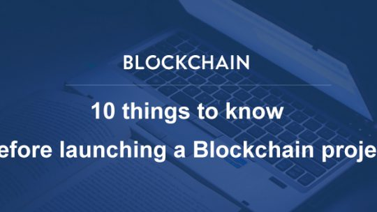 10 things to know before launching a Blockchain project